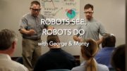 Robots See, Robots Do w/ George & Monty