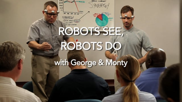 Robots See, Robots Do w/ George & Monty