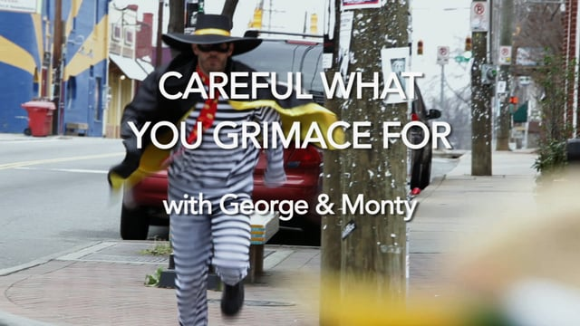 Careful What You Grimace For w/ George & Monty