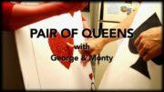 Pair Of Queens w/ George & Monty